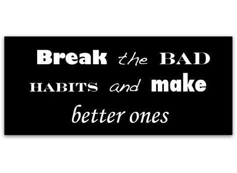 Break The Bad Habits